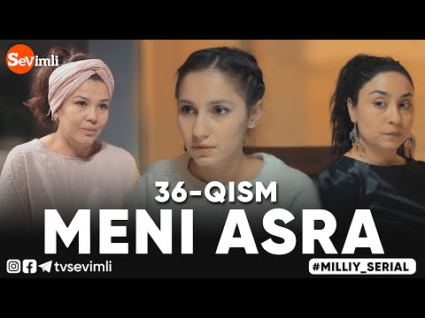 MENI ASRA (o'zbek Serial) | МЕНИ АСРА (узбек сериал) 36-qism
