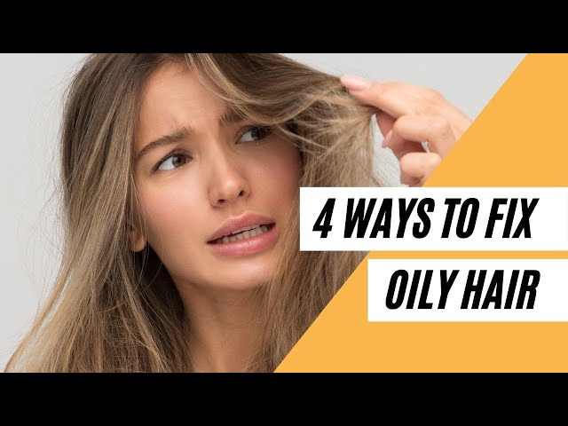 4 Ways to Fix Oily Hair (Healthy Tips)