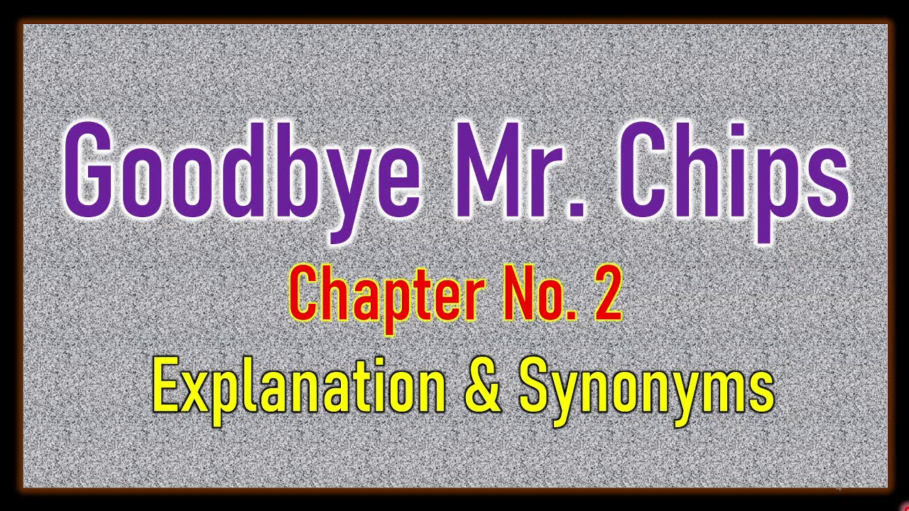Download 'Good Bye Mr  Chips' Chapter No  2 Explanation & Synonyms