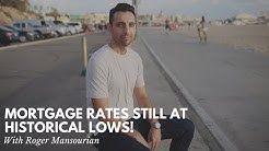 Mortgage Rates STILL at Historical Lows!