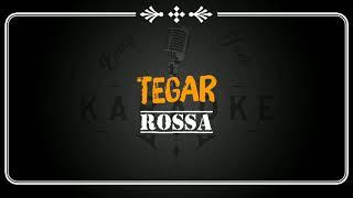 Rossa-Tegar (Karaoke Versi Akustic)