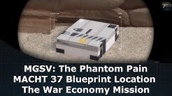 MGSV: The Phantom Pain MACHT 37 Blueprint Location The War Economy Mission