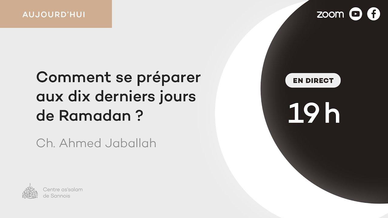 Comment se préparer aux dix derniers jours de Ramadan ? - Ch Ahmed Jaballah