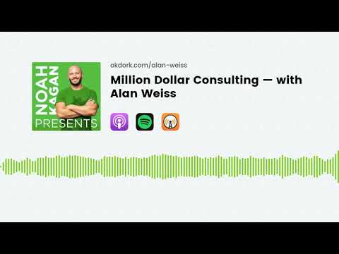 Million Dollar Consulting — With Alan Weiss