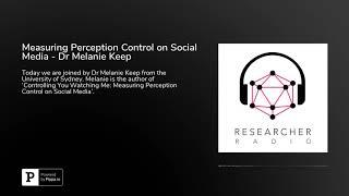 Measuring Perception Control on Social Media - Dr Melanie Keep