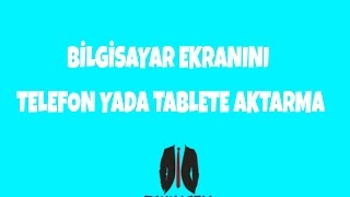 BİLGİSAYAR EKRANINI TELEFONA VEYA TABLETE AKTARMA !