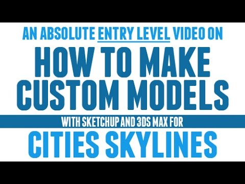 An ENTRY LEVEL Tutorial For Cities Skylines Building Models [Sketchup & 3DS]