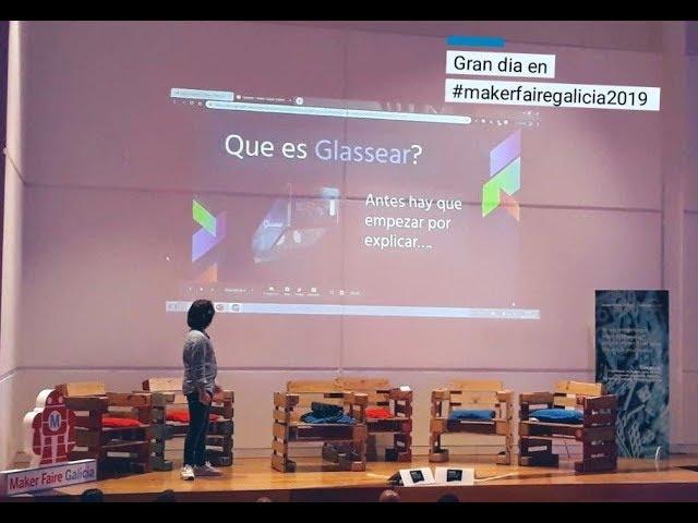 Ponencia Glassear en la jornada profesional de Maker Faire Galicia 2019