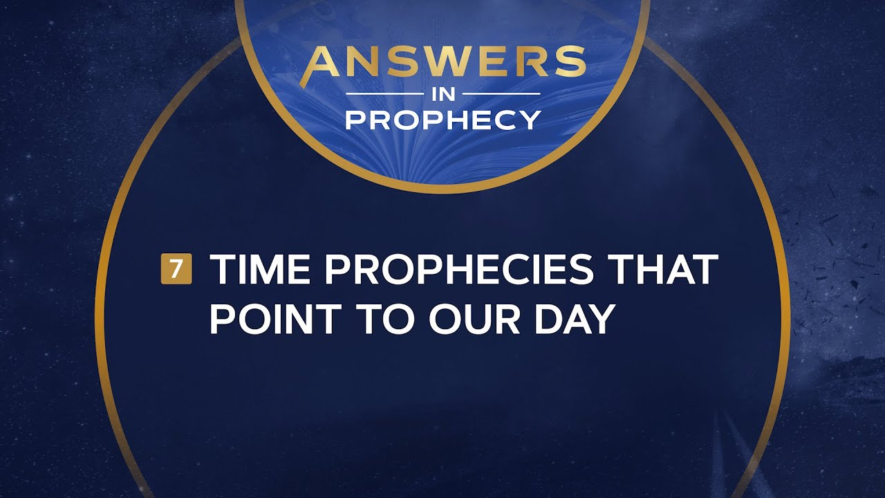Answers In Prophecy: Time Prophecies That Point to Our Day (Ep. 7)
