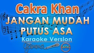 Cakra Khan - Jangan Mudah Putus Asa (Karaoke Lirik Tanpa Vokal) by GMusic