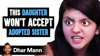 This Daughter Won't Accept Adopted Sister, Ending Is Shocking | Dhar Mann