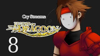 Cry Streams: The Legend of Dragoon [Session 8]