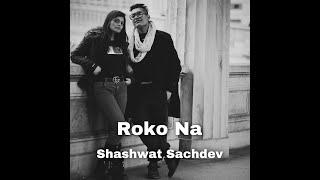 Roko Na by Shashwat Sachdev