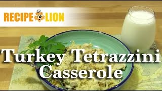 Easy Turkey Tetrazzini Casserole