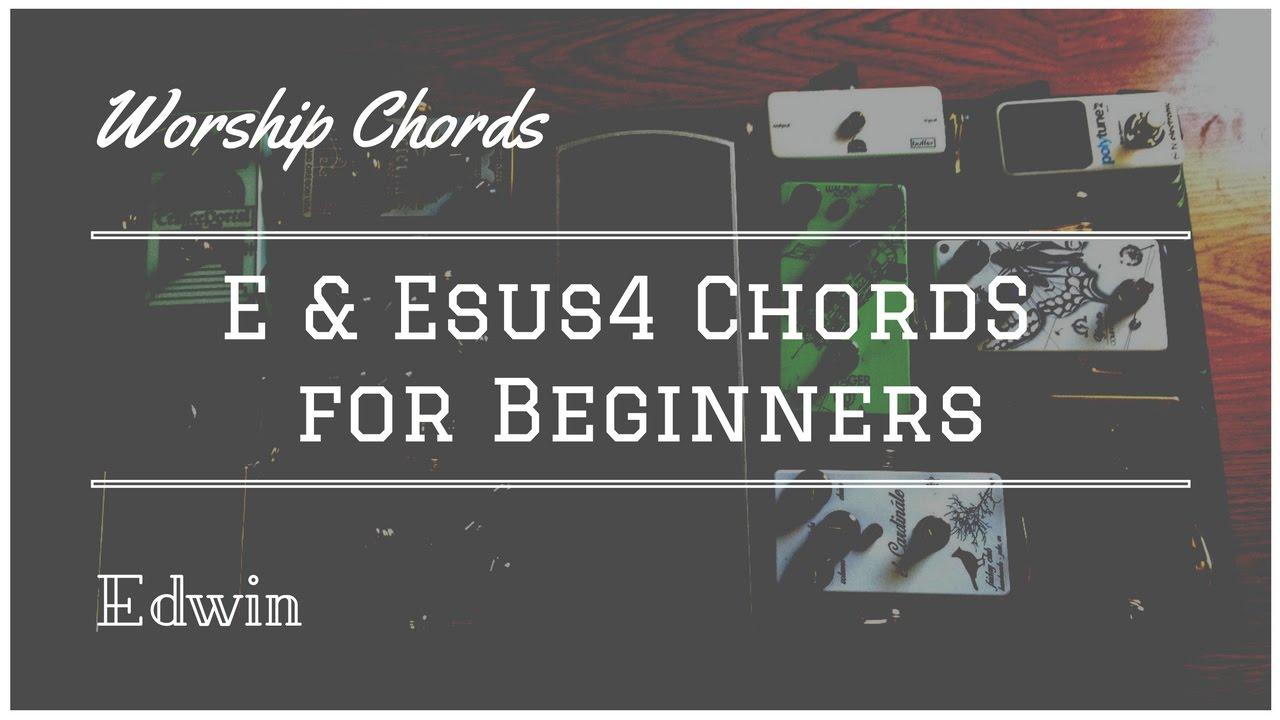 E Chord Tips E Esus4 A B Youtube