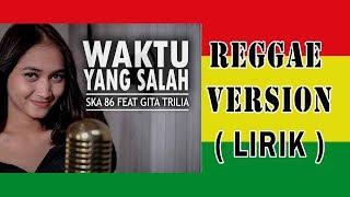 Download WAKTU YANG SALAH ( LIRIK ) Fiersa Besari (SKA 86 ft Gita Trilia)