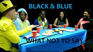 Black & Blue - What Not to Say to People of Color - Episode 5