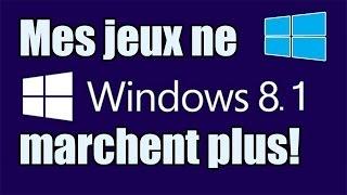 Comment faire quand mes jeux ne marchent plus sous Windows 8.1 [FR]