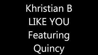 Khristian B - Like You ft. Quincy
