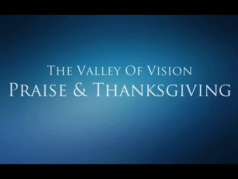The Valley of Vision - Praise and Thanksgiving (Father, Son, & Holy Spirit)