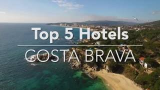 Top 5 Hotels - Costa Brava (Spain)