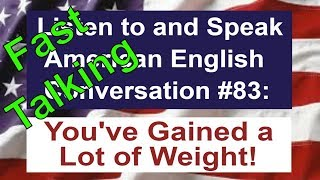 Learn to Talk Fast - Listen to and Speak American English Conversation #83