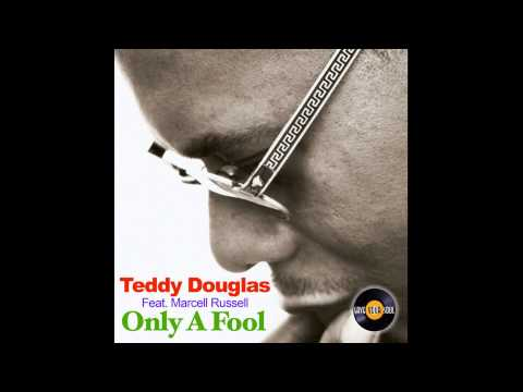 Teddy Douglas feat. Marcell Russell - Only A Fool (Teddy Douglas Classic Soul 12'' Extended Version)