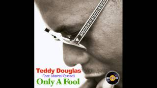 Teddy Douglas feat. Marcell Russell - Only A Fool (Teddy Douglas Classic Soul 12