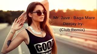Mr. JUVE - Baga Mare (Deejay Iry Club Remix)