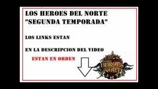 """Heroes del Norte -""""Segunda temporada"""" Todos los capitulos (LINKS)"""