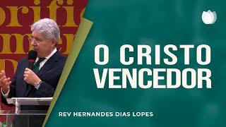 O Cristo Vencedor | Rev Hernandes Dias Lopes