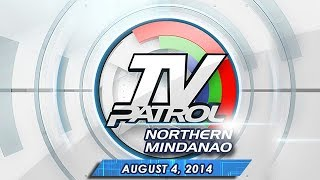 TV Patrol Northern Mindanao - August 4, 2014