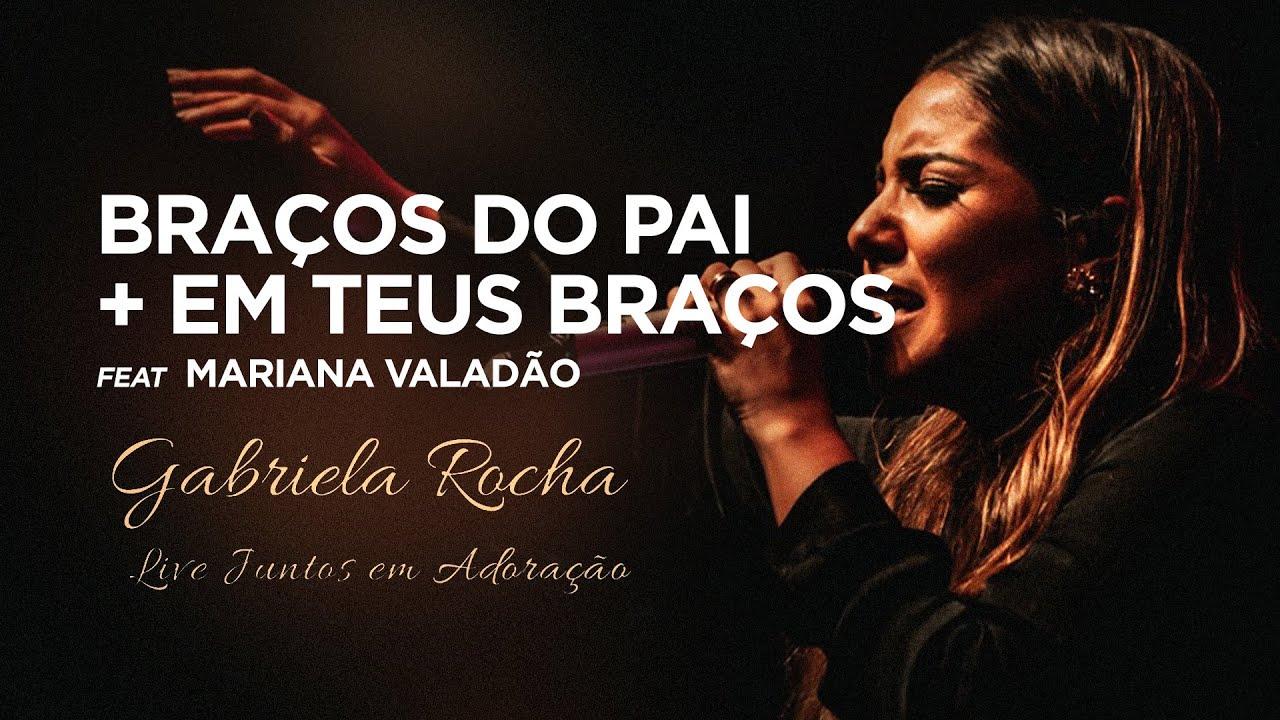 Gabriela Rocha feat. Mariana Valadão | Nos Braços do Pai / Em Teus Braços | Live Juntos em Adoração