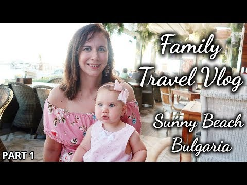 TRAVEL VLOG - BULGARIA | FAMILY HOLIDAY TO SUNNY BEACH | PART 1