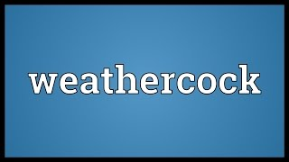 Weathercock Meaning