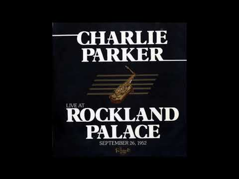 Charlie Parker ‎– Live At Rockland Palace September 26, 1952 (1983) (Full Album)