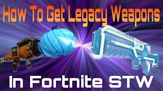 How To Get Legacy Weapons In Fortnite STW
