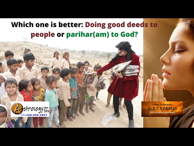 Which one is better: Doing good deeds to people or parihar(am) to God?