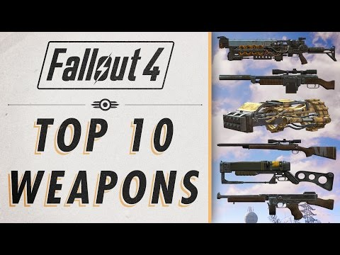 Fallout 4Top 10 Weapons