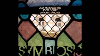 Symbiosis - Alex Mercado Trio feat. Scott Colley & Antonio Sánchez