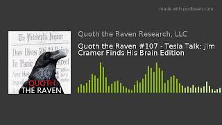 QTR #107 - Tesla Talk: Jim Cramer Finds His Brain Edition