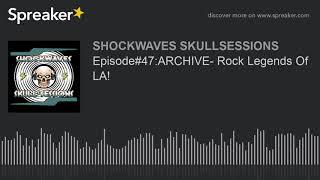 Episode#47:ARCHIVE- Rock Legends Of LA!