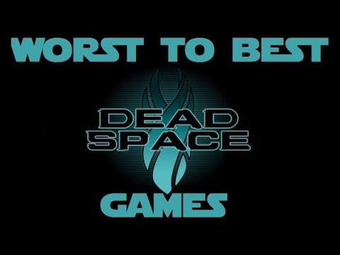 Worst To Best: Dead Space Games