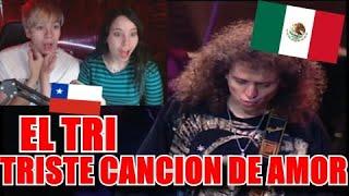 CHILENOS REACCIONAN AL EL TRI - TRISTE CANCION DE AMOR (SINFONICO) *ESPECTACULAR*