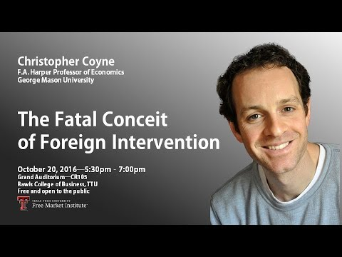 """Dr. Christopher J. Coyne— """"The Fatal Conceit of Foreign Intervention"""""""