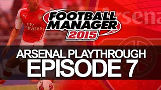Arsenal FC - Episode 7  | Football Manager 2015 Let's Play Thumbnail