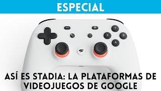 Así es STADIA la plataforma de GOOGLE GAMING para jugar a videojuegos en STREAMING
