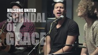 Hillsong United - Zion Acoustic Sessions - Scandal of Grace - Live - HD