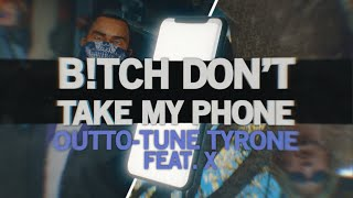 Bish Don't Take My Phone - Outto-Tune Tyrone - Feat. X [Official Music Video]