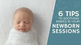 6 TIPS for Soothing Fussy Babies for Successful Newborn Sessions